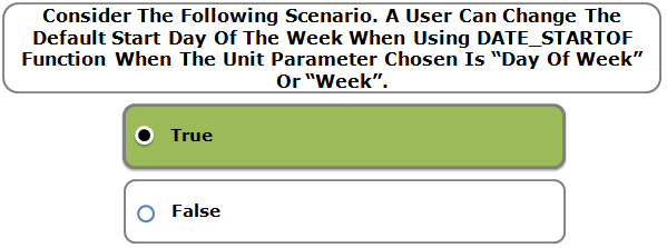 "Consider The Following Scenario. A User Can Change The Default Start Day Of The Week When Using DATE_STARTOF Function When The Unit Parameter Chosen Is ""Day Of Week"" Or ""Week""."