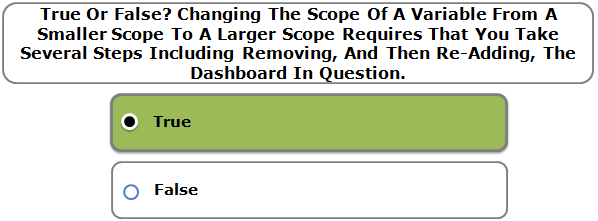 True Or False? Changing The Scope Of A Variable From A Smaller Scope To A Larger Scope Requires That You Take Several Steps Including Removing, And Then Re-Adding, The Dashboard In Question.