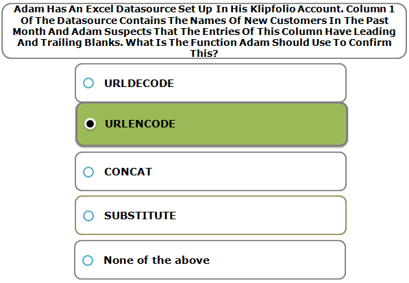 Adam Has An Excel Datasource Set Up In His Klipfolio Account. Column 1 Of The Datasource Contains The Names Of New Customers In The Past Month And Adam Suspects That The Entries Of This Column Have Leading And Trailing Blanks. What Is The Function Adam Should Use To Confirm This?