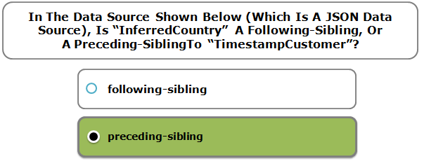 "In The Data Source Shown Below (Which Is A JSON Data Source), Is ""InferredCountry"" A ​Following-Sibling​, Or A ​Preceding-Sibling​To ""TimestampCustomer""?"