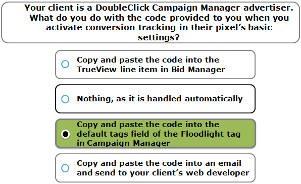 Your client is a DoubleClick Campaign Manager advertiser. What do you do with the code provided to you when you activate conversion tracking in their pixel's basic settings?
