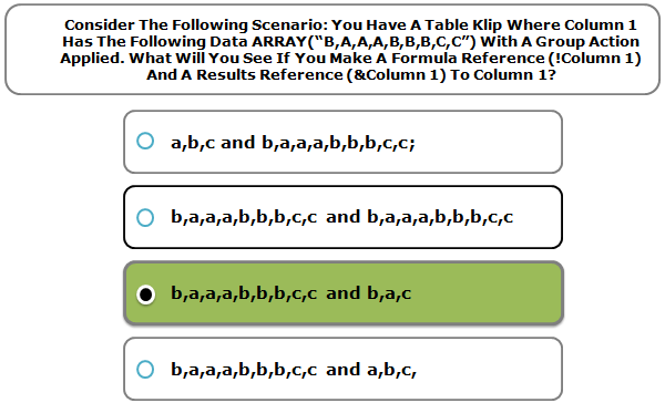 """Consider The Following Scenario: You Have A Table Klip Where Column 1 Has The Following Data ARRAY(""""B,A,A,A,B,B,B,C,C"""") With A Group Action Applied. What Will You See If You Make A Formula Reference (!Column 1) And A Results Reference (&Column 1) To Column 1?"""