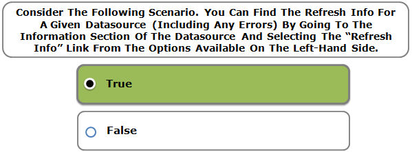 """Consider The Following Scenario. You Can Find The Refresh Info For A Given Datasource (Including Any Errors) By Going To The Information Section Of The Datasource And Selecting The """"Refresh Info"""" Link From The Options Available On The Left-Hand Side."""