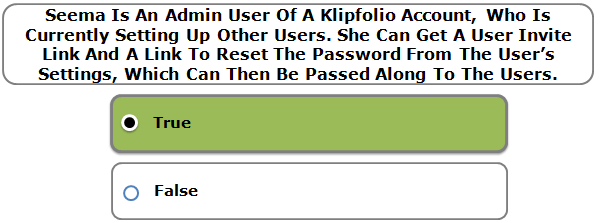 Seema Is An Admin User Of A Klipfolio Account, Who Is Currently Setting Up Other Users. She Can Get A User Invite Link And A Link To Reset The Password From The User's Settings, Which Can Then Be Passed Along To The Users.