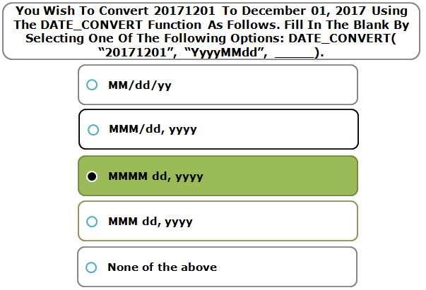"You Wish To Convert 20171201 To December 01, 2017 Using The DATE_CONVERT Function As Follows. Fill In The Blank By Selecting One Of The Following Options: DATE_CONVERT( ""20171201"", ""YyyyMMdd"", _____)."