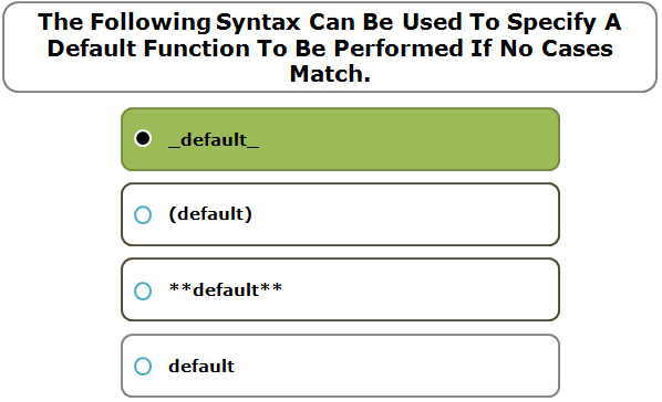 The Following Syntax Can Be Used To Specify A Default Function To Be Performed If No Cases Match.