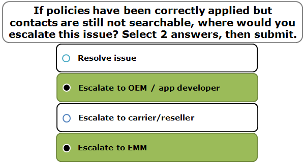 If policies have been correctly applied but contacts are still not searchable, where would you escalate this issue? Select 2 answers, then submit.