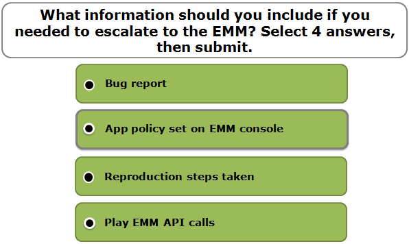 What information should you include if you needed to escalate to the EMM? Select 4 answers, then submit.