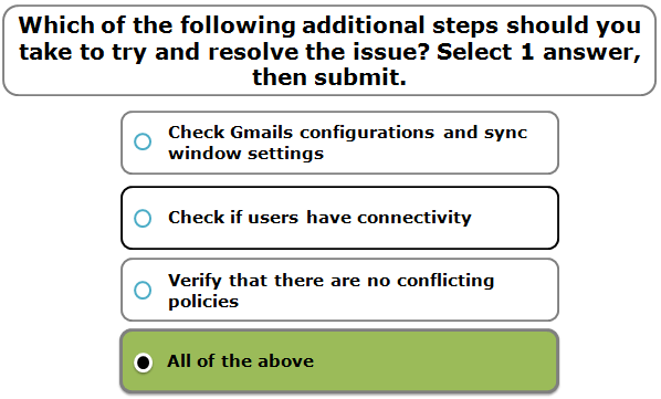 Which of the following additional steps should you take to try and resolve the issue? Select 1 answer, then submit.