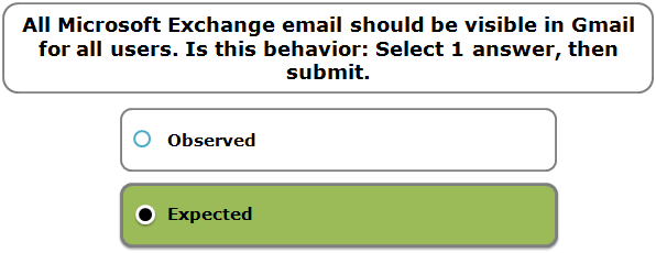 All Microsoft Exchange email should be visible in Gmail for all users. Is this behavior: Select 1 answer, then submit.