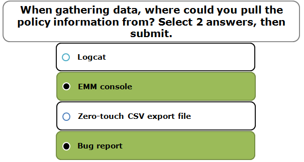When gathering data, where could you pull the policy information from? Select 2 answers, then submit.