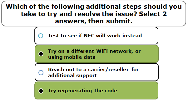 Which of the following additional steps should you take to try and resolve the issue? Select 2 answers, then submit.