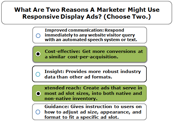 What are two reasons a marketer might use Responsive Display Ads? (Choose two.) Select All Correct Responses