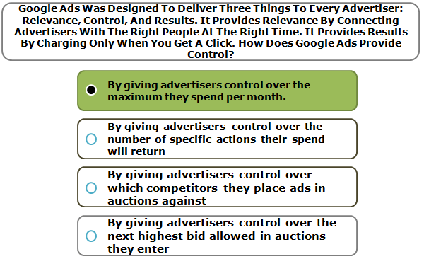 Google ads was designed to deliver three things to every advertiser: relevance, control, and results. it provides relevance by connecting advertisers with the right people at the right time. it provides results by charging only when you get a click. how does google ads provide control?