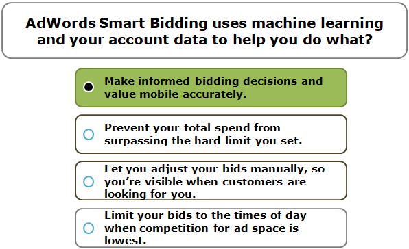AdWords Smart Bidding uses machine learning and your account data to help you do what?
