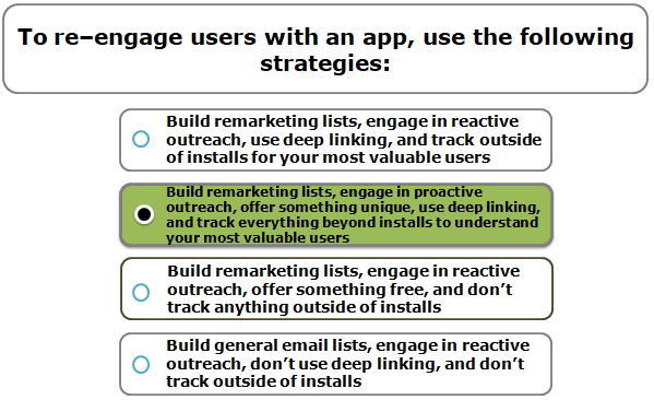 To re–engage users with an app, use the following strategies: