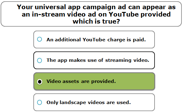 Your universal app campaign ad can appear as an in-stream video ad on YouTube provided which is true?