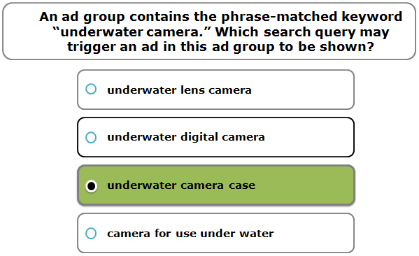 "An ad group contains the phrase-matched keyword ""underwater camera."" Which search query may trigger an ad in this ad group to be shown?"
