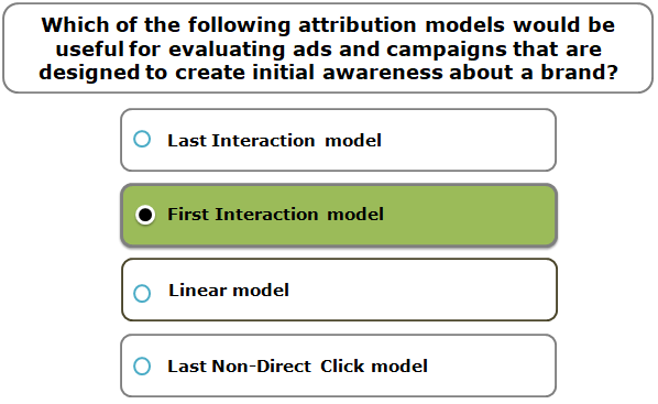 Which of the following attribution models would be useful for evaluating ads and campaigns that are designed to create initial awareness about a brand?